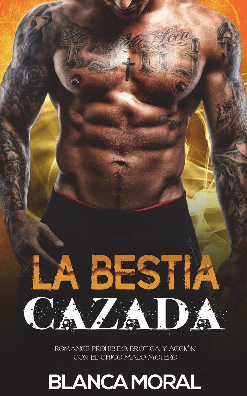 La Bestia Cazada: Romance Prohibido, Erótica y Acción con el Chico Malo Motero: Amazon.es: Blanca Moral: Libros