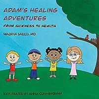 Adam's Healing Adventures: From Sickness to Health