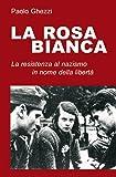 La rosa Bianca. Un gruppo di Resistenza al nazismo in nome della libertà