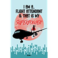 I Am a Flight Attendant & That is My Superpower: Volume 1