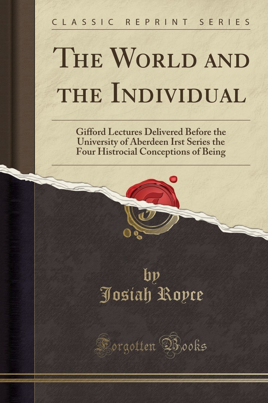 The World and the Individual: Gifford Lectures Delivered Before the University of Aberdeen Irst Series the Four Histrocial Conceptions of Being (Classic Reprint) ebook