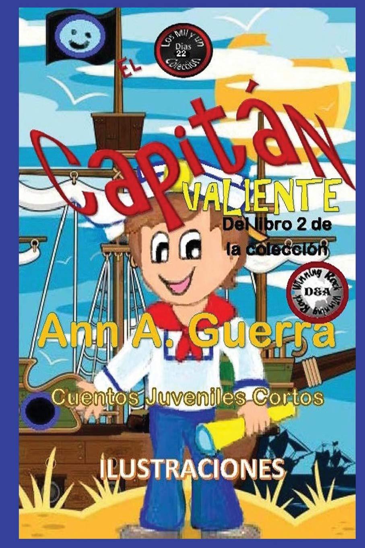 El Capitan Valiente: Del Libro 2 de la Coleccion (Los MIL y un DIAS: Cuentos Juveniles Cortos) (Spanish Edition) (Spanish) Paperback – Large Print, ...