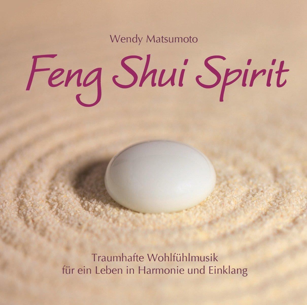 Feng Shui Spirit: Traumhafte Wohlfühlmusik für ein Leben in Harmonie und Einklang