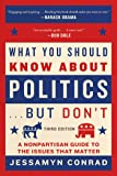 What You Should Know About Politics . . . But Don't, Fourth Edition: A Nonpartisan Guide to the Issues That Matter (English Edition)