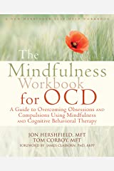 The Mindfulness Workbook for OCD: A Guide to Overcoming Obsessions and Compulsions Using Mindfulness and Cognitive Behavioral Therapy (A New Harbinger Self-Help Workbook) Kindle Edition