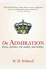 On Admiration: Heroes, Heroines, Role Models, and Mentors Kindle Edition