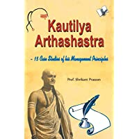Kautilya Arthashastra: 15 Case Studies of his Management Principles