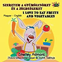 I Love to Eat Fruits and Vegetables (hungarian baby books, hungarian childrens books, hungarian books): magyar konyvek (Hungarian English Bedtime Collection)