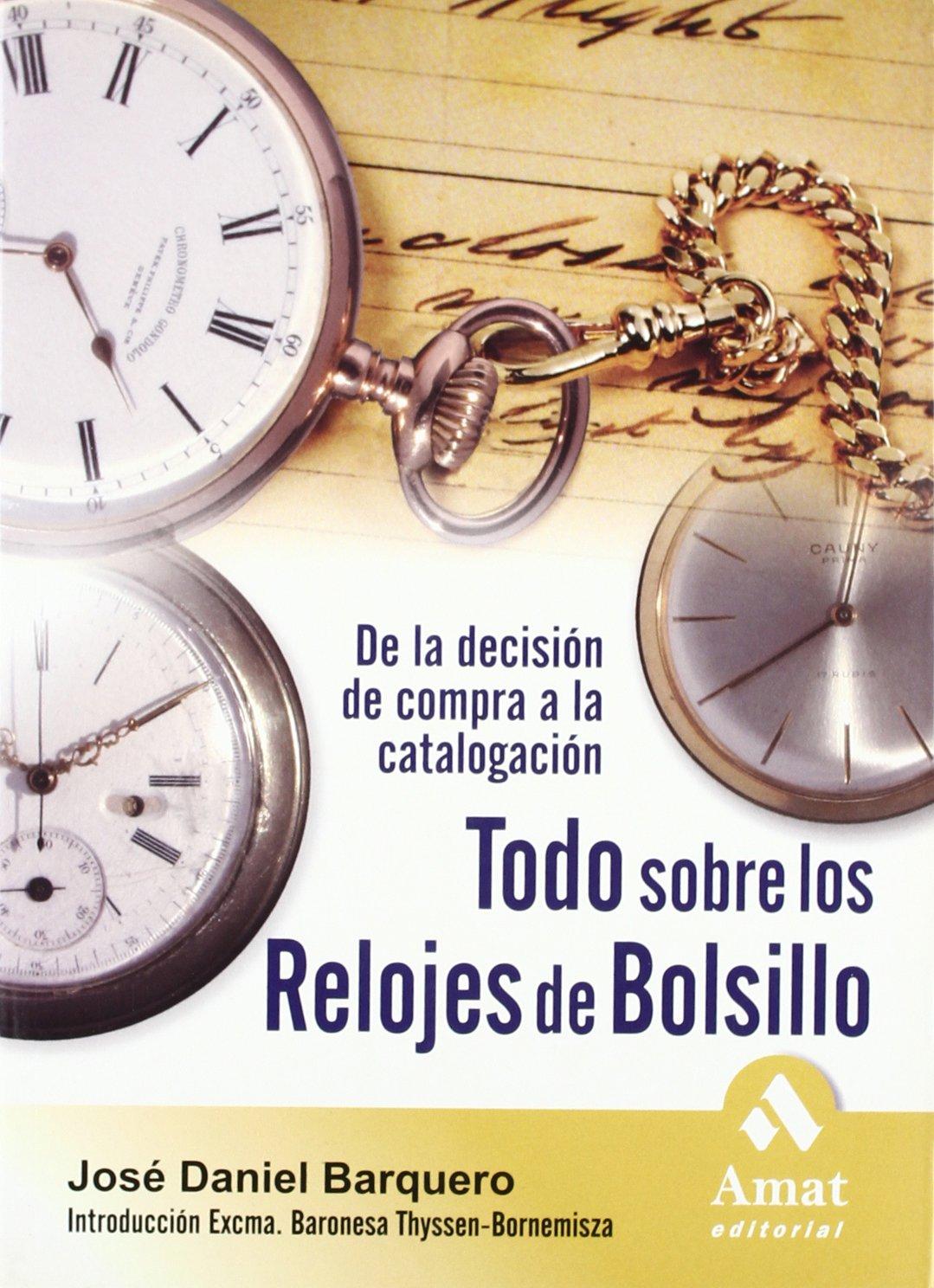 Todo sobre los relojes de bolsillo: De la decisión de compra a la catalogación: Amazon.es: Barquero Cabrero, José Daniel: Libros