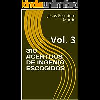 310 ACERTIJOS DE INGENIO ESCOGIDOS: Vol. 3