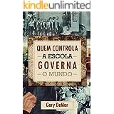 Quem controla as escolas governa o mundo (Portuguese Edition)