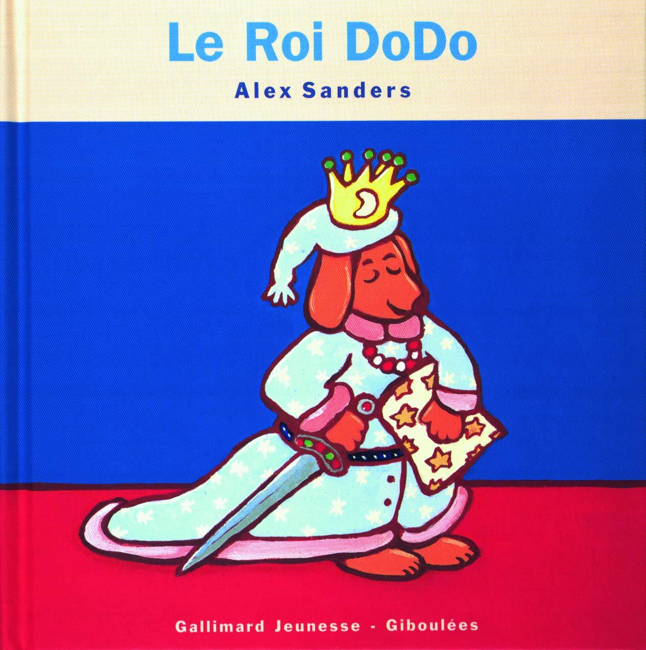 Le Roi Dodo Les Rois Les Reines Giboulees 5 French Edition Sanders Alex 9782070591480 Amazon Com Books