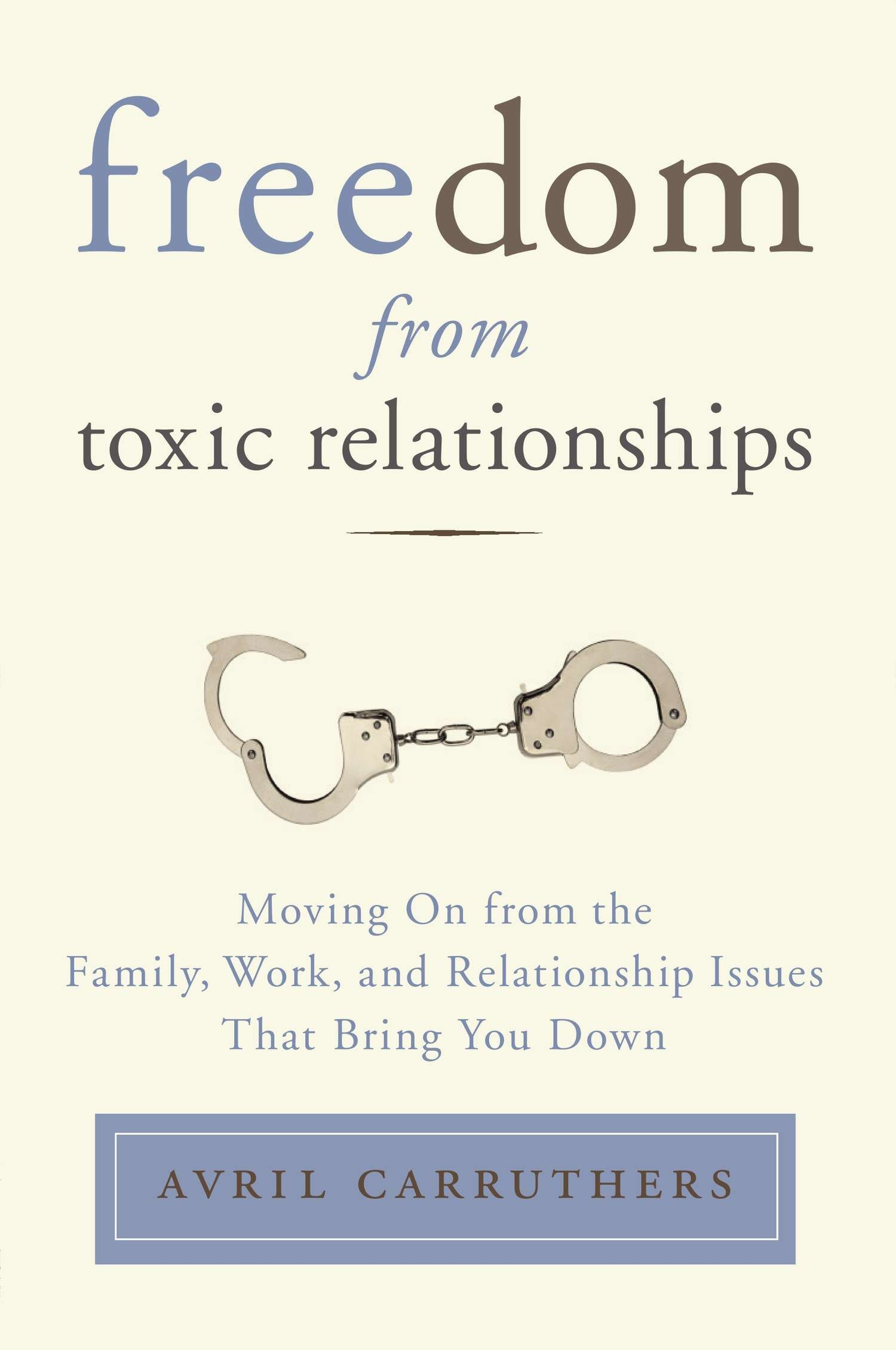 Download Freedom from Toxic Relationships: Moving On from the Family, Work, and Relationship Issues That Bring You Down pdf epub