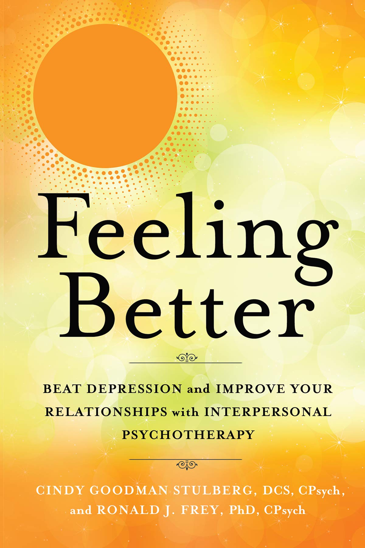 Feeling Better: Beat Depression and Improve Your Relationships with  Interpersonal Psychotherapy: Stulberg DCS CPsych, Cindy Goodman, Frey PhD  CPsych, Ronald J.: 9781608685684: Amazon.com: Books