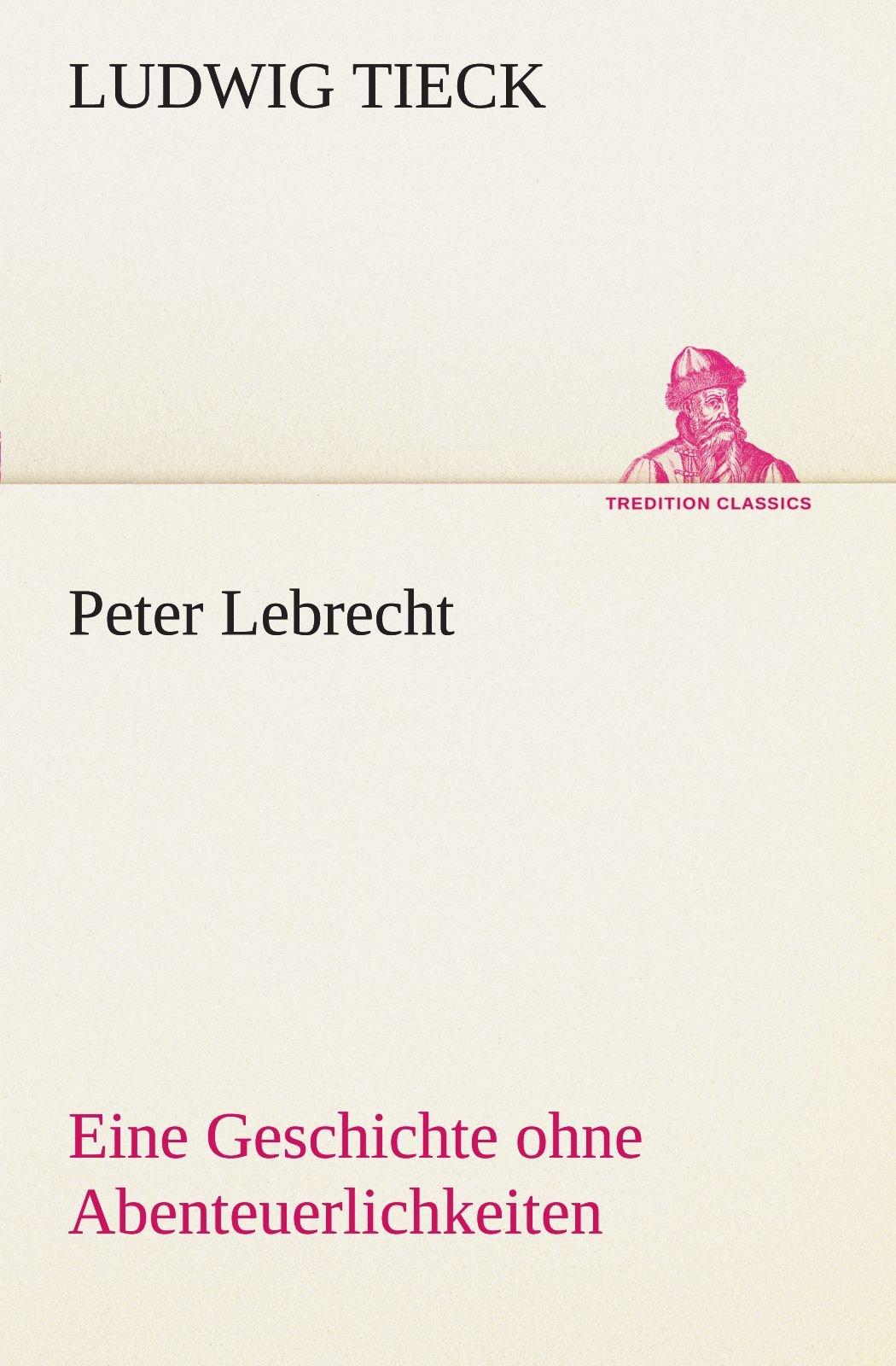 Peter Lebrecht: Eine Geschichte ohne Abenteuerlichkeiten (TREDITION CLASSICS)