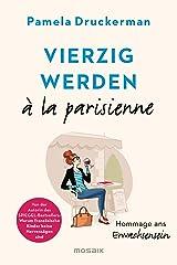 Vierzig werden à la parisienne: Hommage ans Erwachsensein (German Edition) Kindle Edition