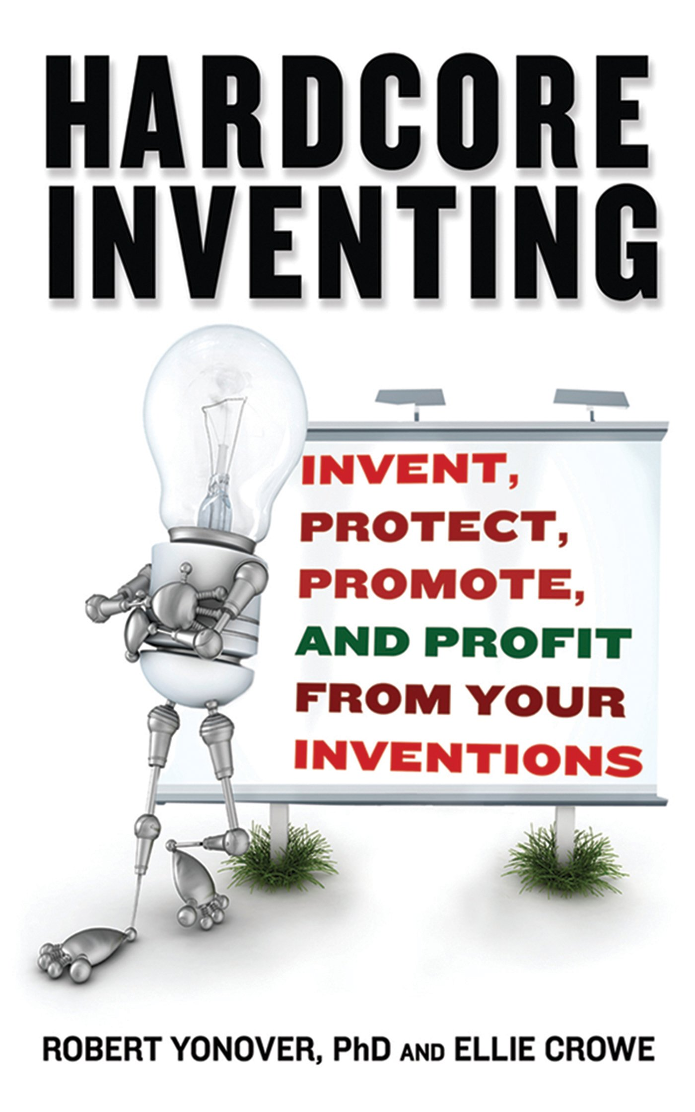 Hardcore Inventing: Invent, Protect, Promote, and Profit From Your Inventions pdf epub
