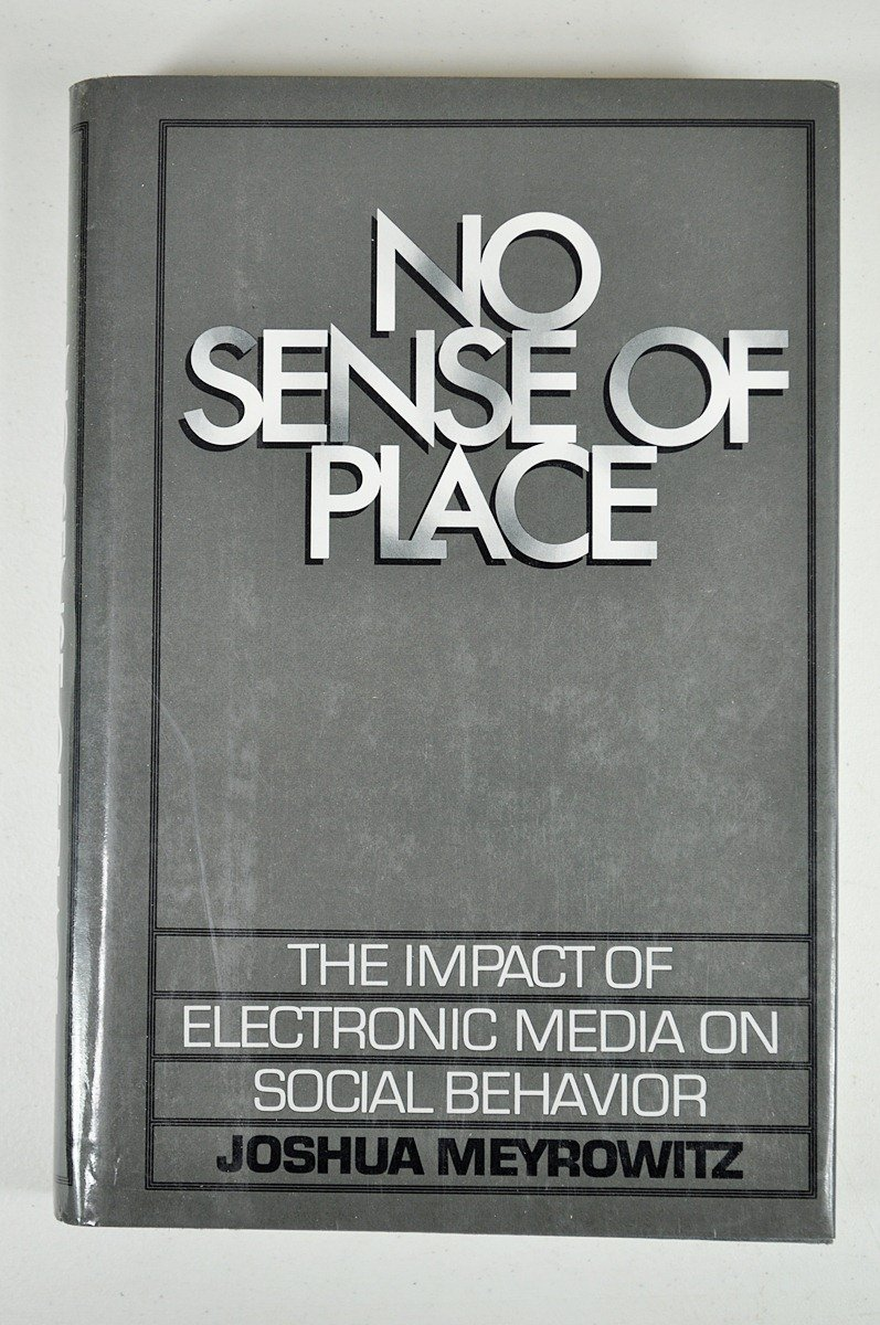Can Electronic Media Impact Your >> No Sense Of Place The Impact Of Electronic Media On Social