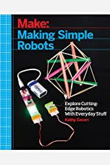 Making Simple Robots: Exploring Cutting-Edge Robotics with Everyday Stuff Paperback