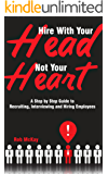 Hire With Your Head, Not Your Heart: A Step by Step Guide to Recruiting, Interviewing & Hiring Employees (English Edition)