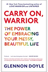 Carry On, Warrior: The Power of Embracing Your Messy, Beautiful Life Kindle Edition
