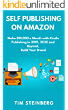 Self Publishing on Amazon: Make $10,000 a Month with Kindle Publishing in 2019, 2020 and Beyond, Build Your Brand