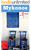 Mykonos in 3 Days (Travel Guide 2018): Best Things to See and Do in Mykonos,Greece for First Timers: Includes Best Value Hotels, Best Beaches, Nightlife, ... Boat Trips and Useful Tips on Mykonos