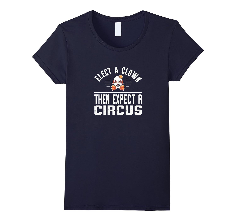 Elect A Clown – Then Expect A Circus – T-shirt