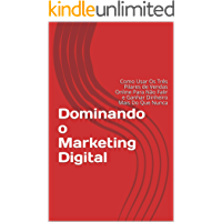 Dominando o Marketing Digital: Como Usar Os Três Pilares de Vendas Online Para Não Falir e Ganhar Dinheiro Mais Do Que Nunca