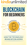 Blockchain: Blockchain for beginners. Understand how the technology behind bitcoin works. (Blockchain Technology, Blockchain Revolution, Bitcoin, Cryptocurrency, Blockchain for Dummies)