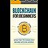 Blockchain: Blockchain for beginners. Understand how the technology behind bitcoin works. (Blockchain Technology, Blockchain Revolution, Bitcoin, Cryptocurrency, Blockchain for Dummies)