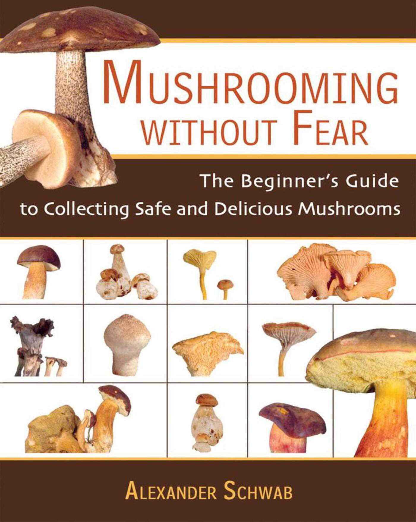 Mushrooming without Fear: The Beginner's Guide to Collecting Safe and Delicious Mushrooms by SKYHORSE