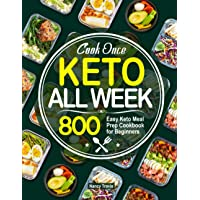 Cook Once, Keto All Week: 800 Easy Keto Meal Prep Cookbook for Beginners with 28-Day Meal Plan to Help You Live a Healthy Lifestyle