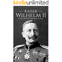 Kaiser Wilhelm II: A Life From Beginning to End