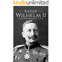 Kaiser Wilhelm II: A Life From Beginning to End (World War 1)