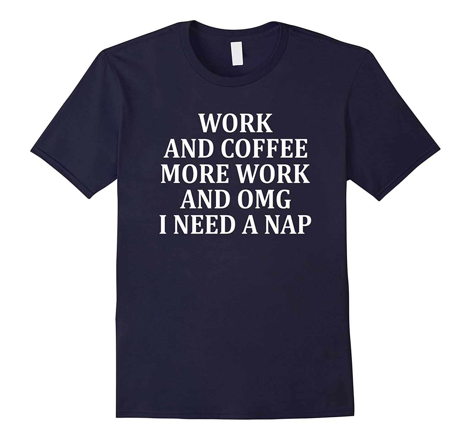Work and coffee more work and omg I need a nap T-shirt-FL
