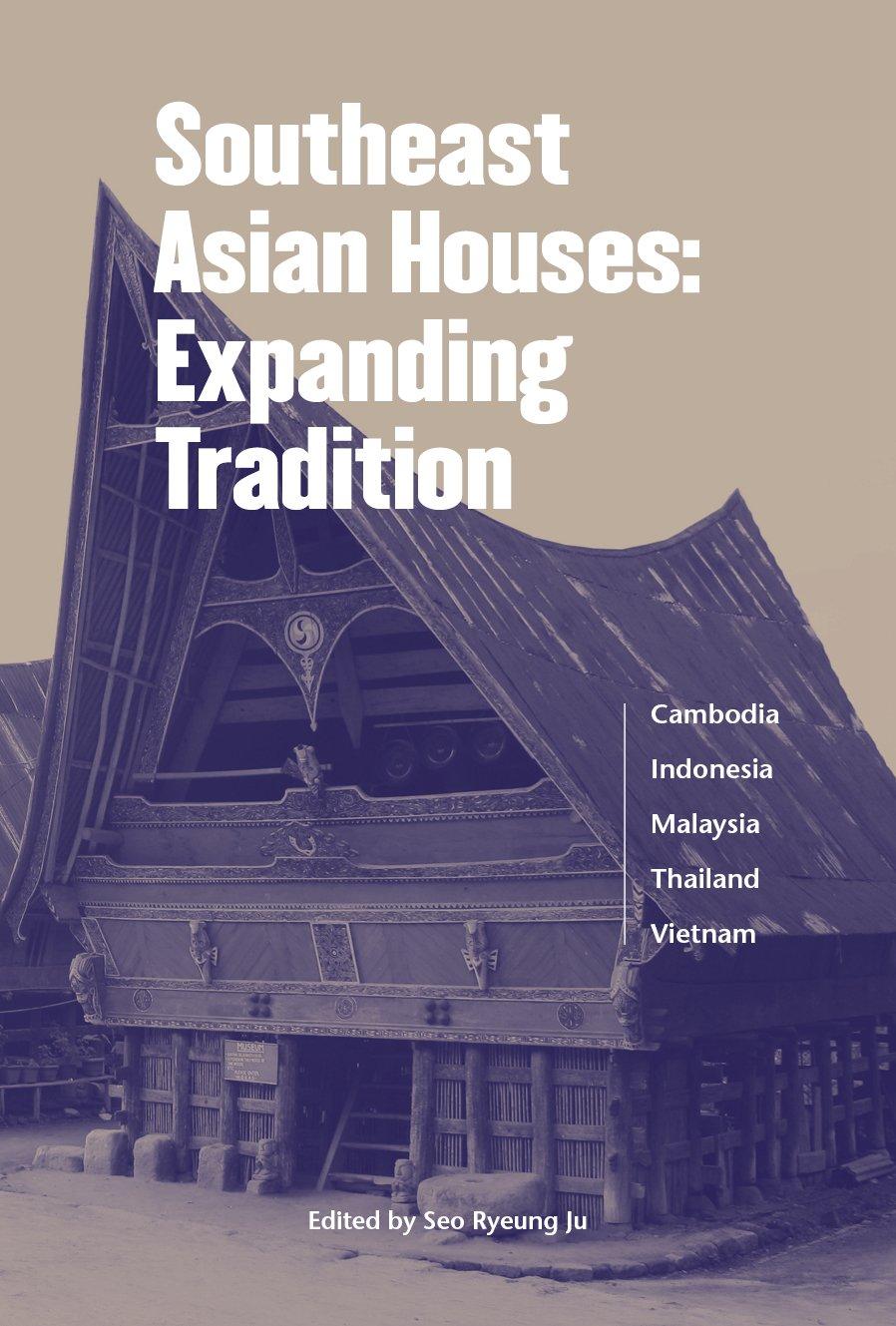 Southeast Asian Houses Expanding Tradition Ju Seo Ryeung Hanan Himasari Ariffin Syed Iskandar Pinijvarasin Wandee Morin Var 9781624120954 Books