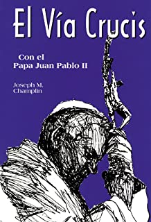El Vía Crucis: Con el Papa Juan Pablo II (Spanish Edition)