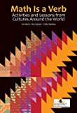 Math is a Verb: Activities and Lessons from Cultures Around the World