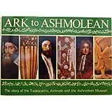 Ark to Ashmolean: Story of the Tradescants, Ashmole and the Ashmolean Museum