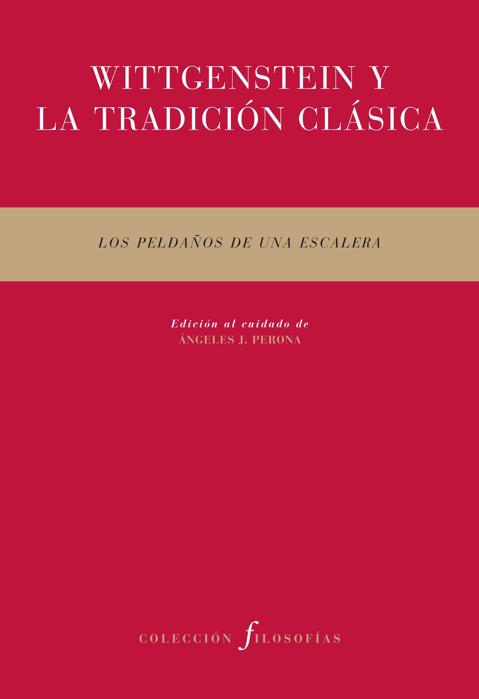 Wittgenstein y la tradición clásica: Los peldaños de una escalera Filosofías: Amazon.es: Perona, Ángeles J.: Libros