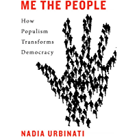 Me the People: How Populism Transforms Democracy (English Edition)