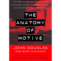 The Anatomy Of Motive: The FBI's Legendary Mindhunter Explores The Key To Understanding And Catching Violent Criminals (English Edition)