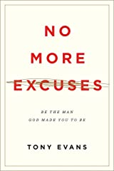 No More Excuses: Be the Man God Made You to Be (Updated Edition) Paperback