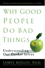 Why Good People Do Bad Things: Understanding Our Darker Selves Kindle Edition