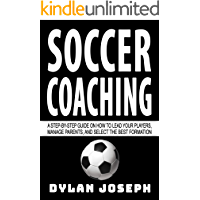 Soccer Coaching: A Step-by-Step Guide on How to Lead Your Players, Manage Parents, and Select the Best Formation (Understand Soccer Book 7) (English Edition)