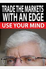 TRADE THE MARKETS WITH AN EDGE: USE YOUR MIND (Traders World Online Expo Books Book 4) Kindle Edition