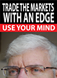 TRADE THE MARKETS WITH AN EDGE: USE YOUR MIND (Traders World Online Expo Books Book 4)