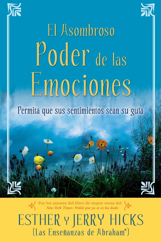 A El Asombroso Poder de Las Emociones: Permita Que Sus Sentimientos Sean Su  Guia: Amazon.es: Esther Hicks, Jerry Hicks: Libros