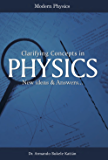Clarifying Concepts in Physics: New Ideas & Answers...